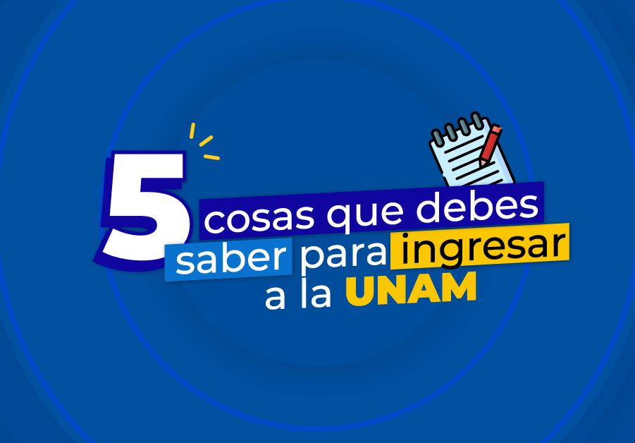 5 cosas que debes saber para ingresar a la UNAM