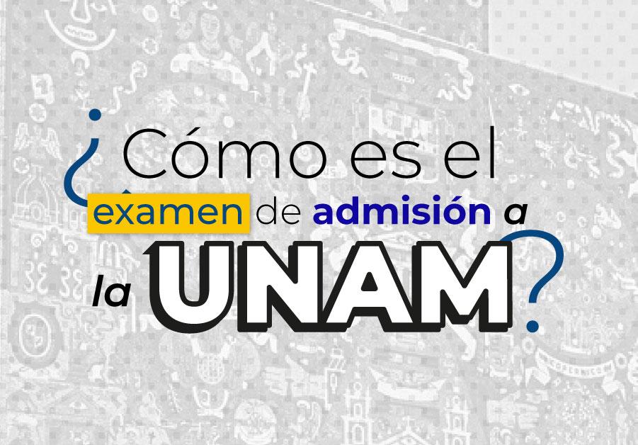 ¿Cómo es el examen de admisión a la UNAM?